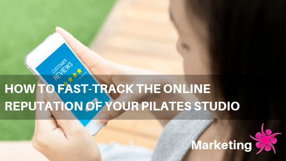 How to Fast-Track the Online Reputation of Your Pilates Studio