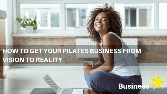 How to Get Your Pilates Business from Vision to Reality